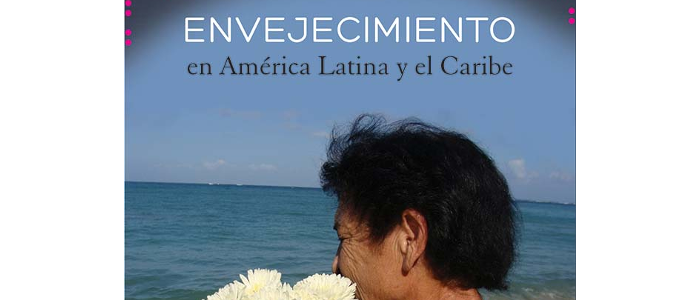 Envejecimiento en América Latina y el Caribe. Enfoques en investigación y docencia de la Red Latinoamericana de Investigación en Envejecimiento