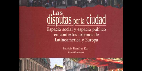 Las disputas por la ciudad. Espacio social y espacio público en contextos urbanos de Latinoamérica y Europa