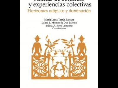 Arenas de conflicto y experiencias colectivas. Horizontes utópicos y dominación