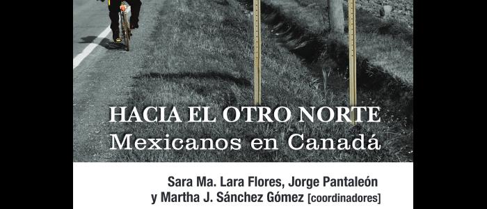 El otro Norte: Mexicanos en Canadá