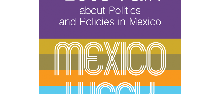 Let's Talk about Politics and Policies in Mexico