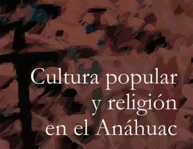 Cultura popular y religión en el Anáhuac (2a.Edición revisada)
