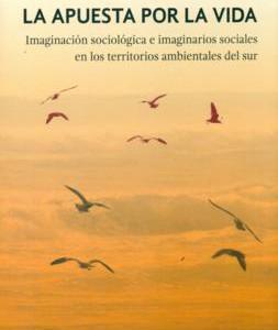La Apuesta por la Vida. Imaginación Sociológica e Imaginarios Sociales en los Territorios Ambientales del Sur