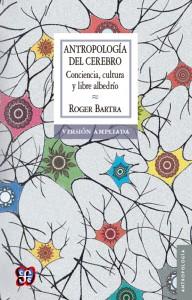 Bartra_Antropología del cerebro_1a edición_TGR.indd