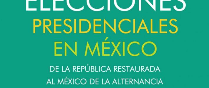 Candidatos, campañas y elecciones presidenciales en México. De la República Restaurada al México de la alternancia: 1867-2006