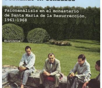 Crisis de fe: psicoanálysis en el monasterio de Santa María de la Resurrección, 1961-1968