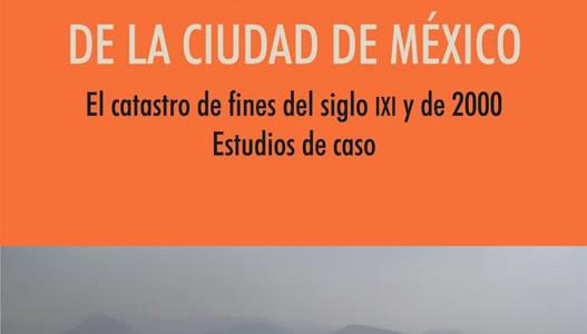 Morfología de la ciudad de México. El catastro de fines del siglo xix y de 2000. Estudios de caso