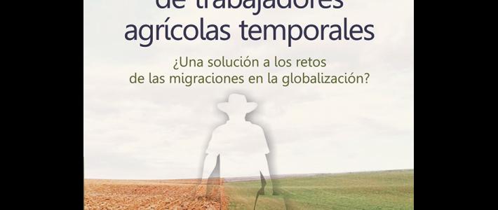 Los programas de trabajadores agrícolas temporales ¿Una solución a los retos de las migraciones en la globalización?
