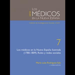 Los médicos en la Nueva España Ilustrada (1780-1809). Roles y redes sociales