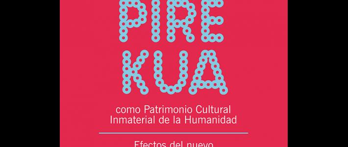 La pirekua como Patrimonio Cultural Inmaterial de la Humanidad. Efectos del nuevo paradigma patrimonial