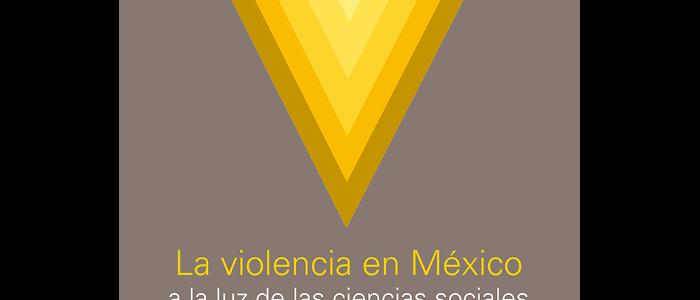 La violencia en México a la luz de las ciencias sociales