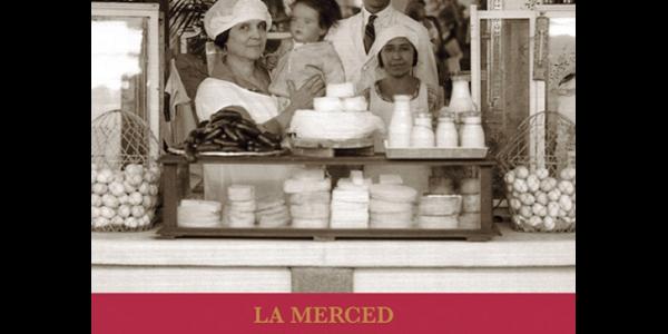 La Merced: el comercio de alimentos mayorista en el Centro Histórico de la Ciudad de México (1900-1960)