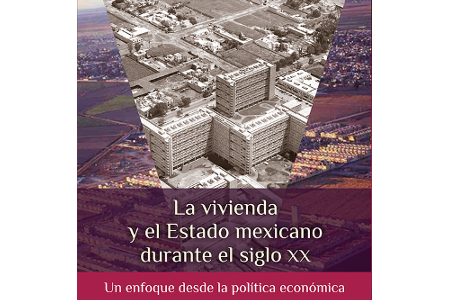 La vivienda y el Estado mexicano durante el siglo XX. Un enfoque desde la economía política