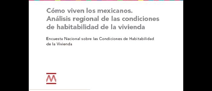 Cómo viven los mexicanos. Análisis regional de las condiciones de habitabilidad de la vivienda