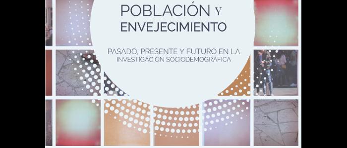 Población y Envejecimiento. Pasado, presente y futuro en la investigación sociodemográfica