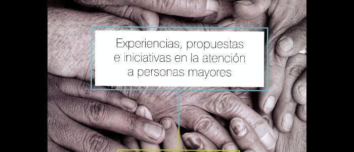 Experiencias, propuestas e iniciativas en la atención a personas mayores