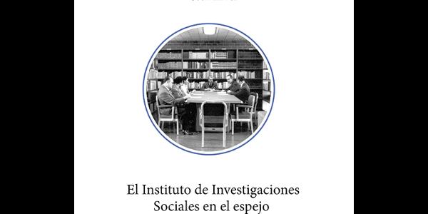 El Instituto de Investigaciones Sociales en el espejo. Conmemoración de sus 85 años