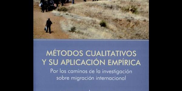 Métodos cualitativos y su aplicación empírica: por los caminos de la investigación sobre migración internacional