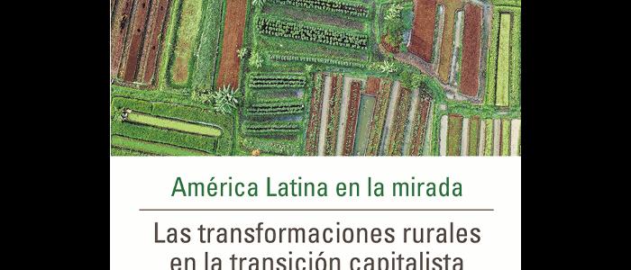 América Latina en la mirada. Las transformaciones rurales en la transición capitalista