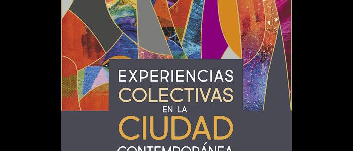 Experiencias colectivas en la ciudad contemporánea