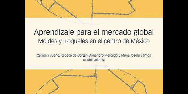 Aprendizaje para el mercado global. Moldes y troqueles en el centro de México