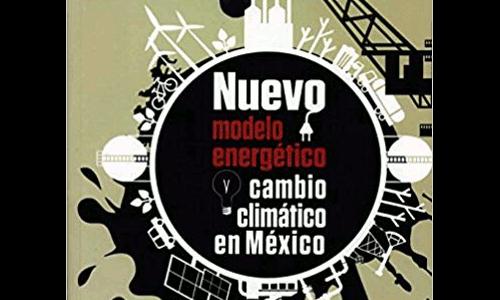 Nuevo modelo energético y cambio climático en México