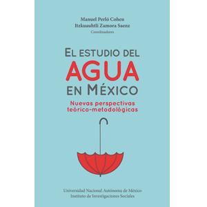 El estudio del agua en México. Nuevas perspectivas teórico-metodológicas