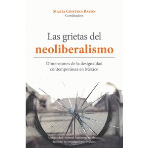 Las grietas del neoliberalismo. Dimensiones de la desigualdad contemporánea en México