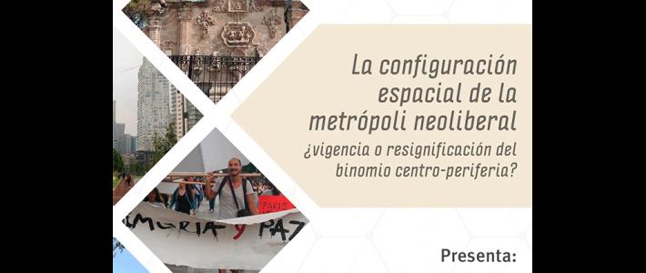 La configuración espacial de la ciudad neoliberal ¿Vigencia o resignificación del binomio centro-periferia?