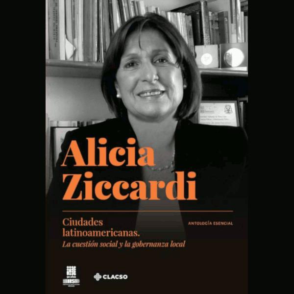 Alicia Ziccardi. Ciudades latinoamericanas. La cuestión social y la gobernanza local. Antología esencial