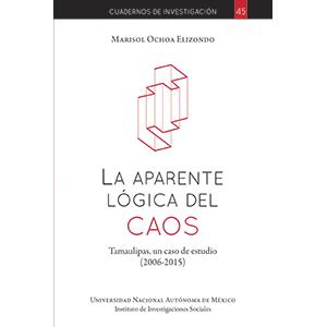La aparente lógica del caos: Tamaulipas, un caso de estudio: 2006-2015