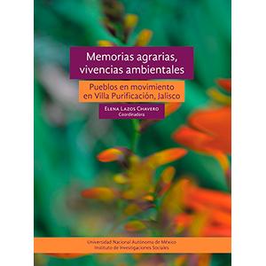Memorias agrarias, vivencias ambientales. Pueblos en movimiento en Villa Purificación, Jalisco
