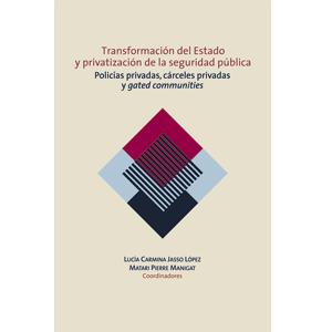 Transformación del Estado y privatización de la seguridad pública. Policías privadas, cárceles privadas y gated communities