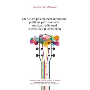 Un futuro posible para la pirekua: políticas patrimoniales, música tradicional e identidad p'urhépecha