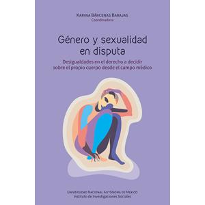 Género y sexualidad en disputa. Desigualdades en el derecho a decidir sobre el propio cuerpo desde el campo médico