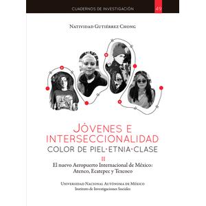 Jóvenes e interseccionalidad, color de piel, etnia, clase. II El nuevo Aeropuerto Internacional de México: Atenco, Ecatepec y Texcoco