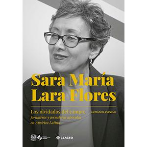 Sara María Lara Flores. Los olvidados del campo: jornaleros y jornaleras...